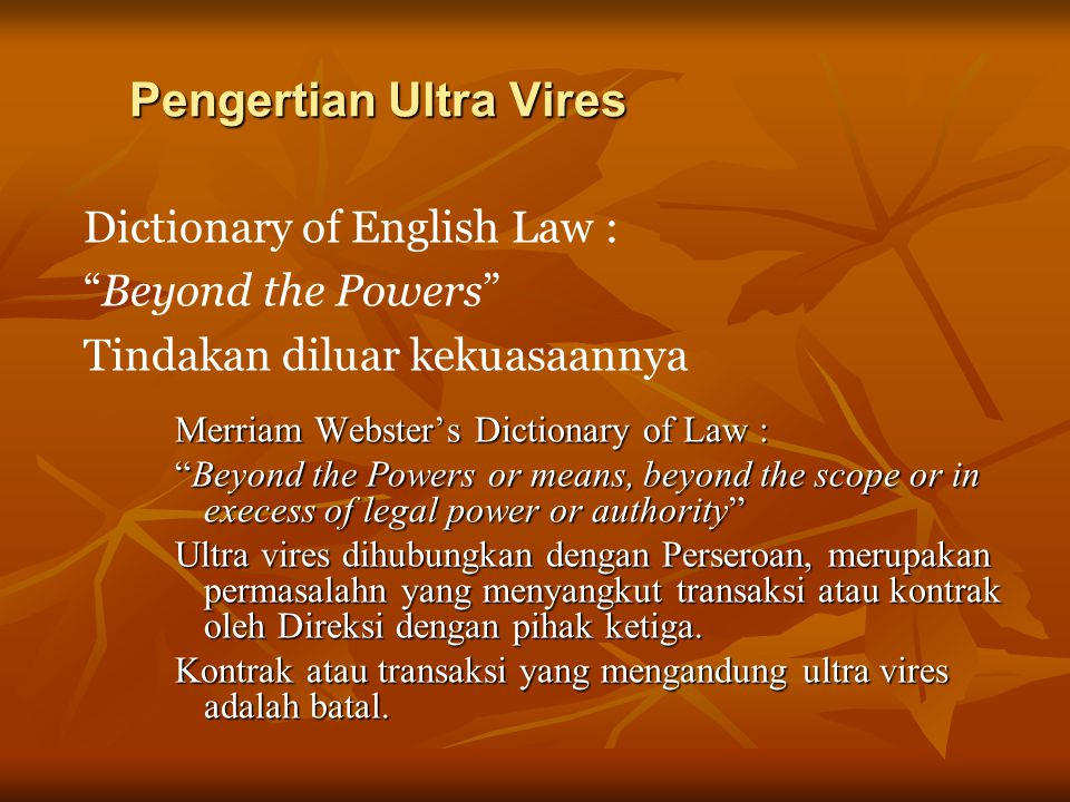 "Pengertian Ultra Vires Merriam Webster's Dictionary of Law : ""Beyond the Powers or means, beyond the scope or in execess of legal power or authority"""
