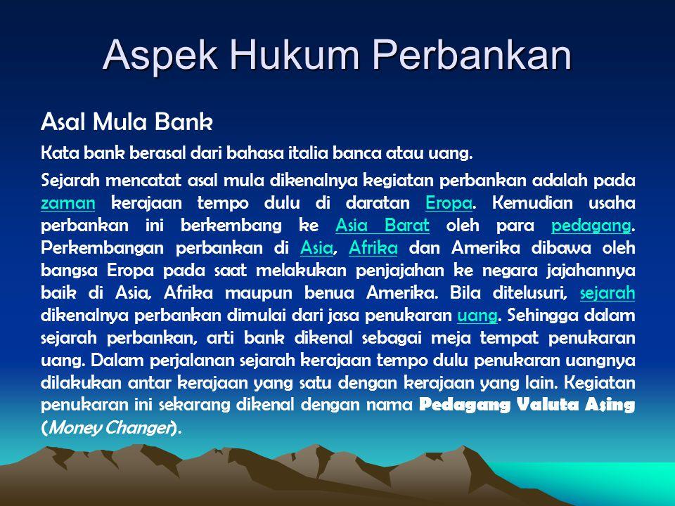 Aspek Hukum Perbankan Asal Mula Bank Kata bank berasal dari bahasa italia banca atau uang. Sejarah mencatat asal mula dikenalnya kegiatan perbankan ad