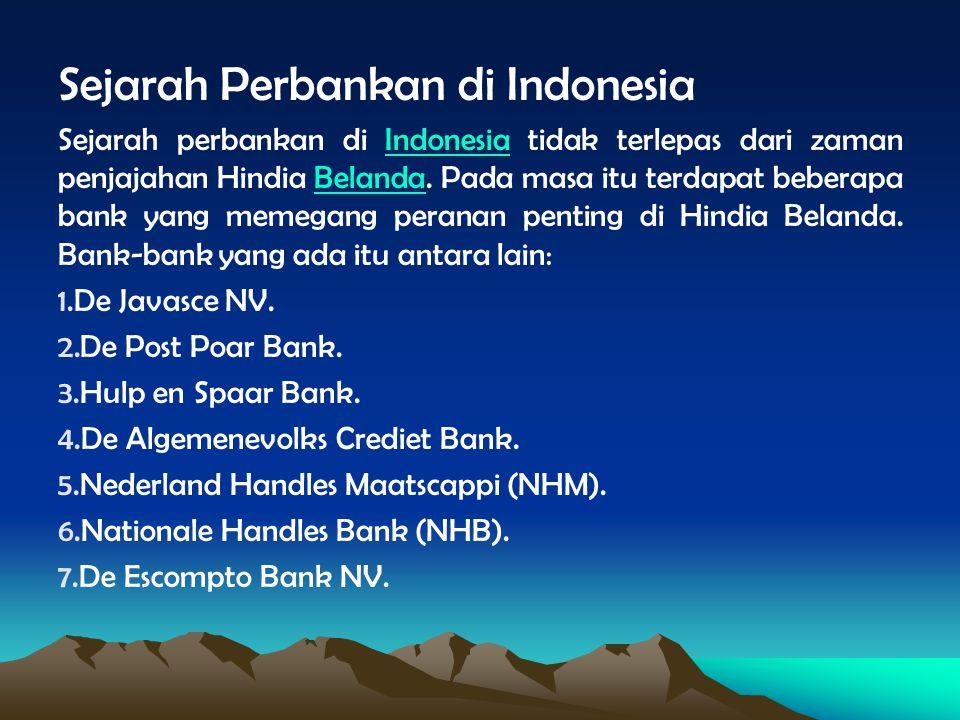 Sejarah Perbankan di Indonesia Sejarah perbankan di Indonesia tidak terlepas dari zaman penjajahan Hindia Belanda. Pada masa itu terdapat beberapa ban