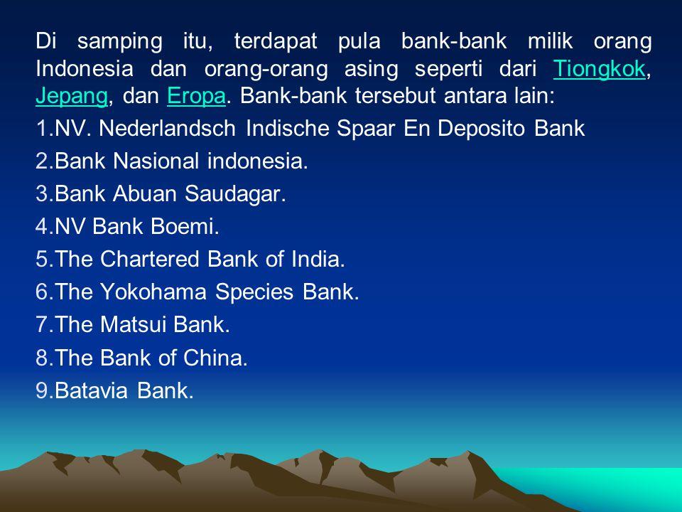 Di samping itu, terdapat pula bank-bank milik orang Indonesia dan orang-orang asing seperti dari Tiongkok, Jepang, dan Eropa. Bank-bank tersebut antar
