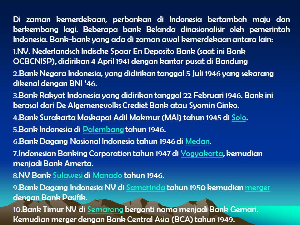 Di zaman kemerdekaan, perbankan di Indonesia bertambah maju dan berkembang lagi. Beberapa bank Belanda dinasionalisir oleh pemerintah Indonesia. Bank-