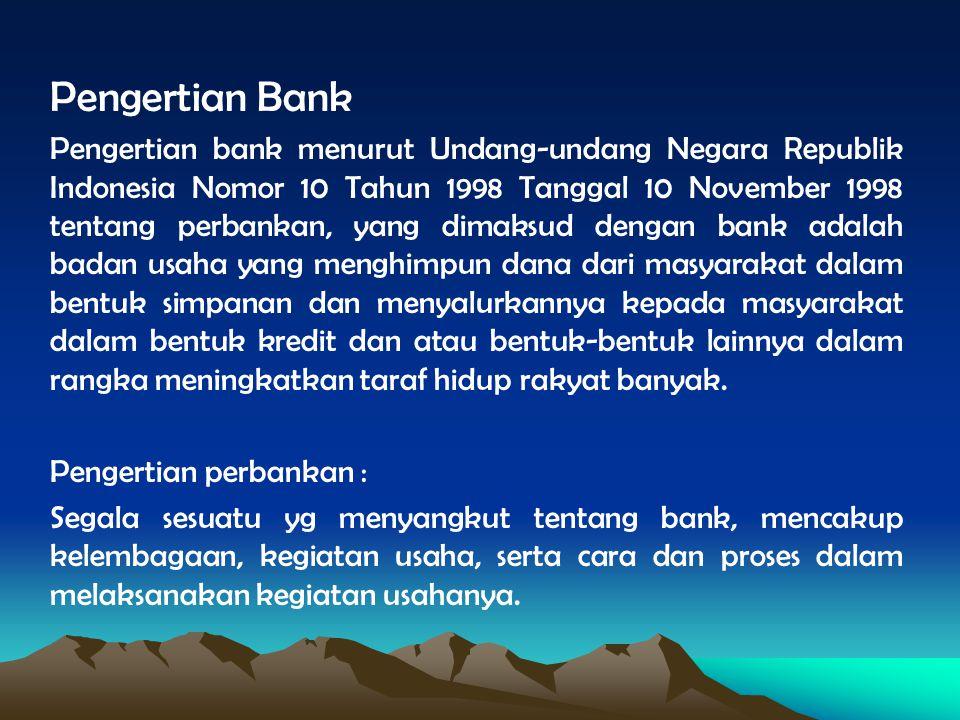 Pengertian Bank Pengertian bank menurut Undang-undang Negara Republik Indonesia Nomor 10 Tahun 1998 Tanggal 10 November 1998 tentang perbankan, yang d