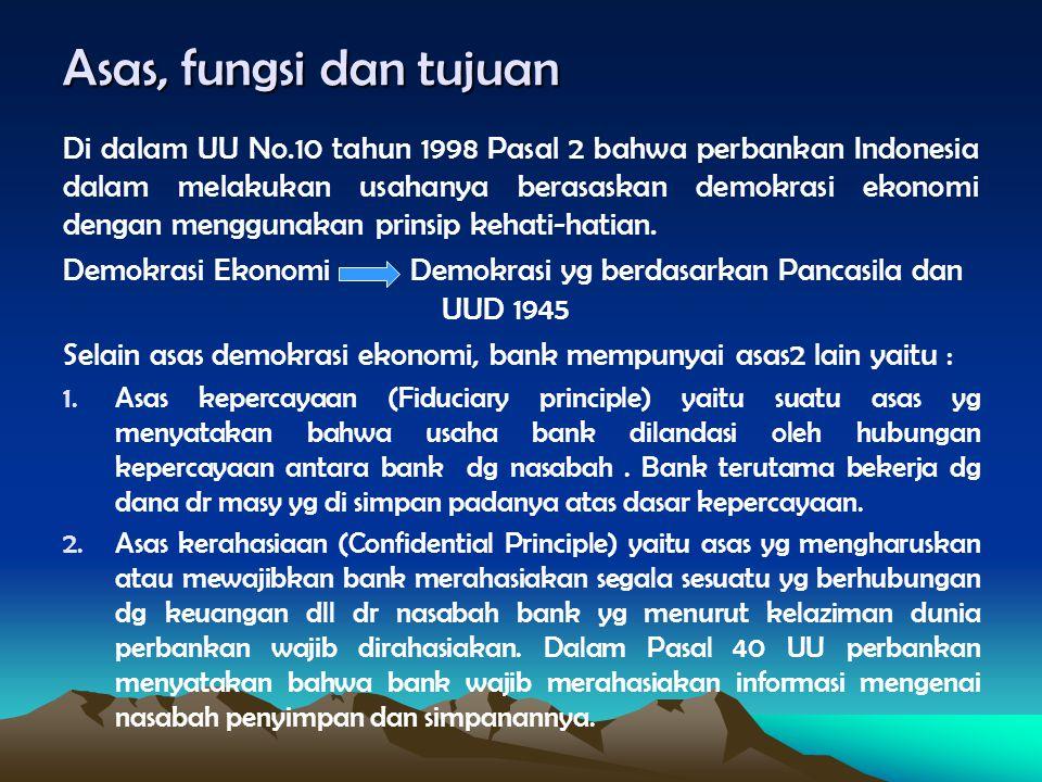 Asas, fungsi dan tujuan Di dalam UU No.10 tahun 1998 Pasal 2 bahwa perbankan Indonesia dalam melakukan usahanya berasaskan demokrasi ekonomi dengan me
