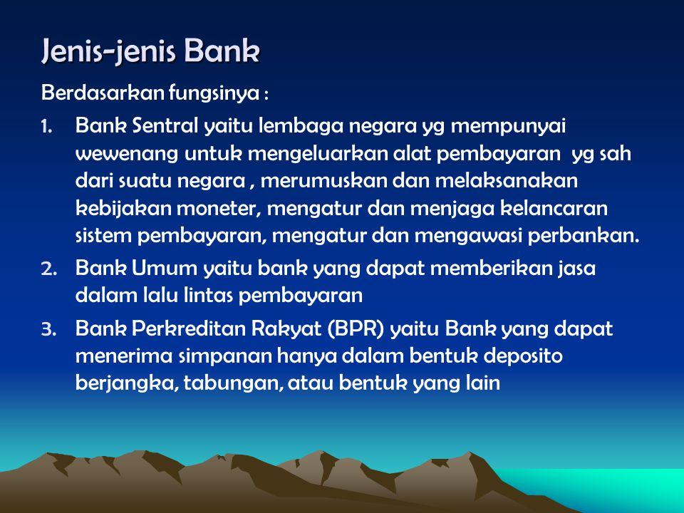 Jenis-jenis Bank Berdasarkan fungsinya : 1.Bank Sentral yaitu lembaga negara yg mempunyai wewenang untuk mengeluarkan alat pembayaran yg sah dari suat