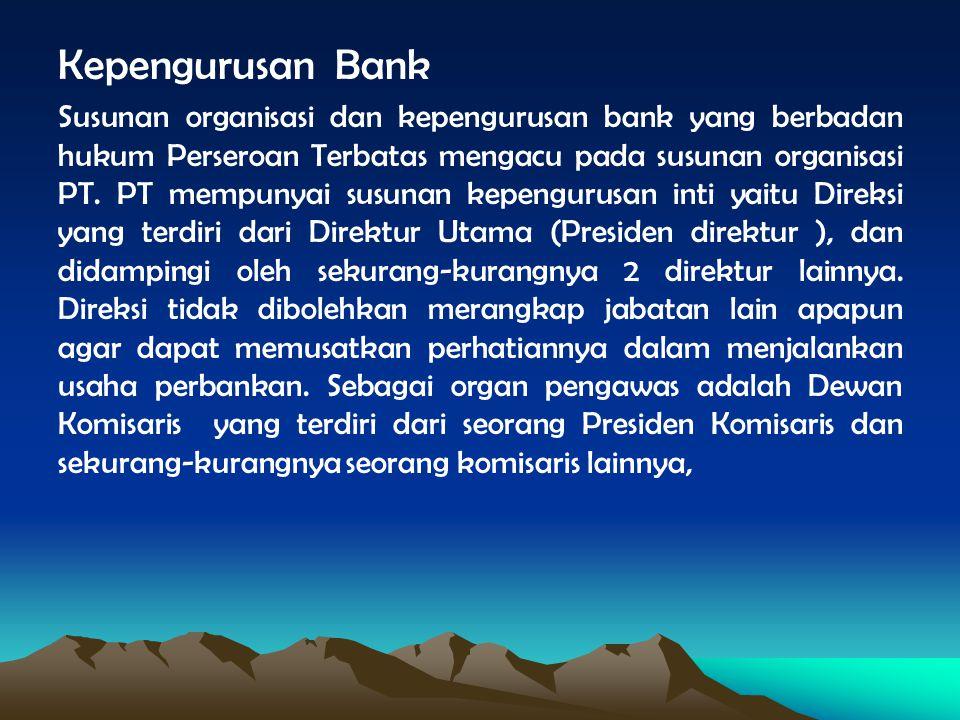 Kepengurusan Bank Susunan organisasi dan kepengurusan bank yang berbadan hukum Perseroan Terbatas mengacu pada susunan organisasi PT. PT mempunyai sus