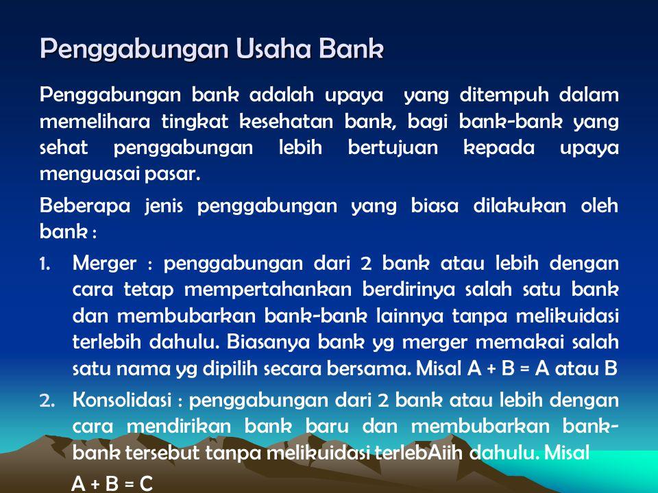 Penggabungan Usaha Bank Penggabungan bank adalah upaya yang ditempuh dalam memelihara tingkat kesehatan bank, bagi bank-bank yang sehat penggabungan l