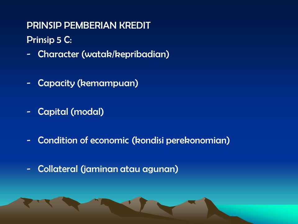 PRINSIP PEMBERIAN KREDIT Prinsip 5 C: -Character (watak/kepribadian) -Capacity (kemampuan) -Capital (modal) -Condition of economic (kondisi perekonomi