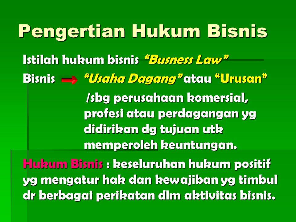 """Pengertian Hukum Bisnis Istilah hukum bisnis """"Busness Law"""" Bisnis """"Usaha Dagang"""" atau """"Urusan"""" /sbg perusahaan komersial, profesi atau perdagangan yg"""