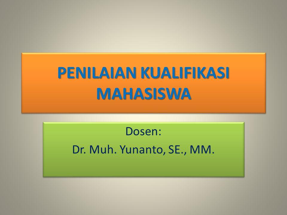 PENILAIAN KUALIFIKASI MAHASISWA Dosen: Dr. Muh. Yunanto, SE., MM. Dosen: Dr. Muh. Yunanto, SE., MM.