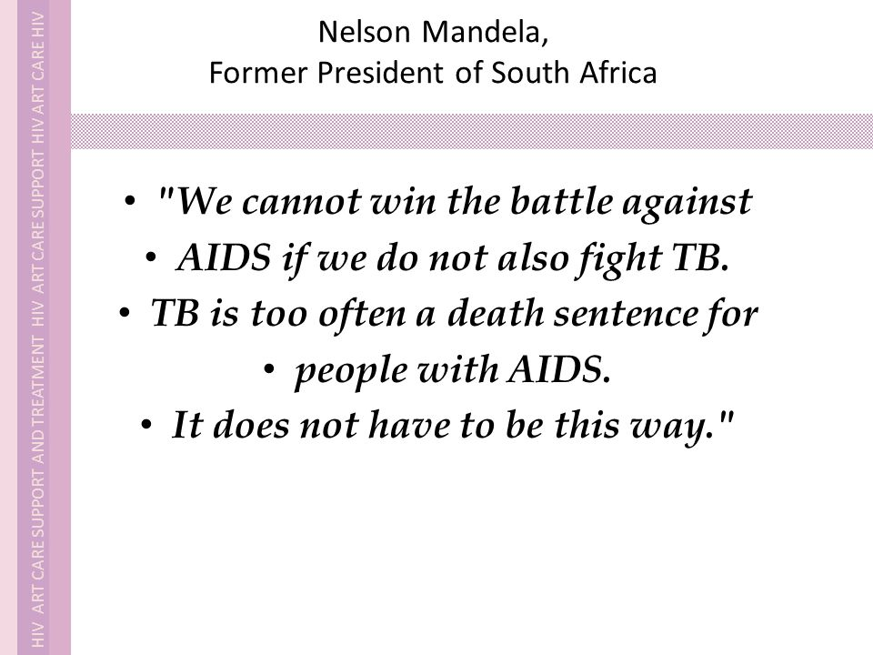 We cannot win the battle against AIDS if we do not also fight TB.