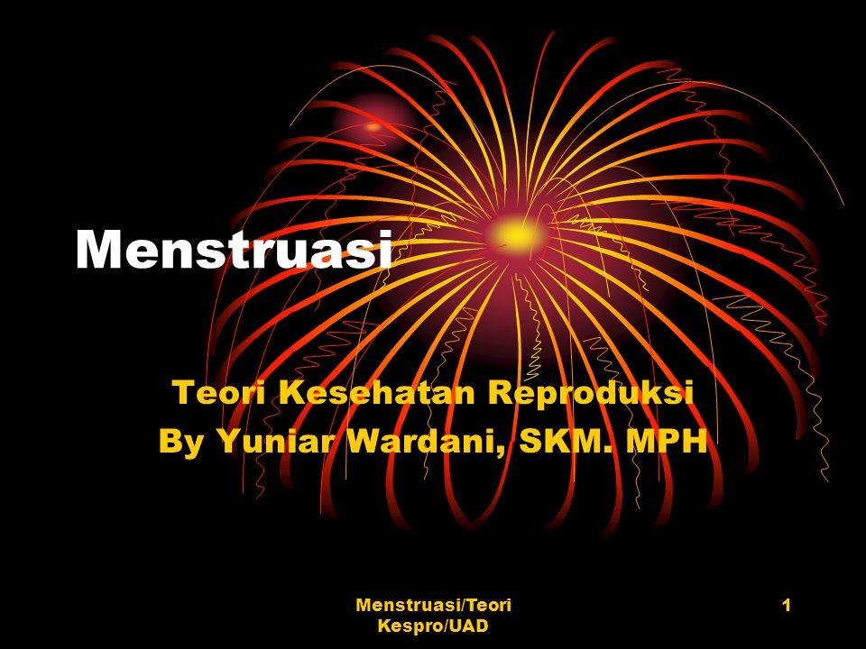 Menstruasi/Teori Kespro/UAD 1 Menstruasi Teori Kesehatan Reproduksi By Yuniar Wardani, SKM. MPH