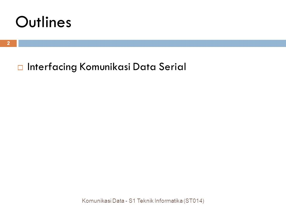 Outlines  Interfacing Komunikasi Data Serial 2 Komunikasi Data - S1 Teknik Informatika (ST014)