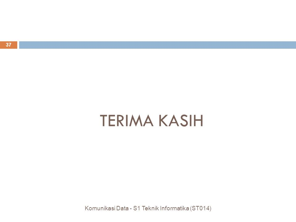 TERIMA KASIH 37 Komunikasi Data - S1 Teknik Informatika (ST014)