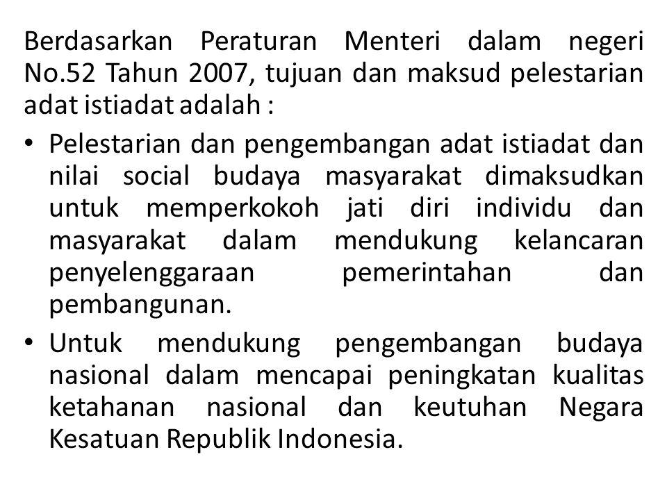 Berdasarkan Peraturan Menteri dalam negeri No.52 Tahun 2007, tujuan dan maksud pelestarian adat istiadat adalah : Pelestarian dan pengembangan adat is