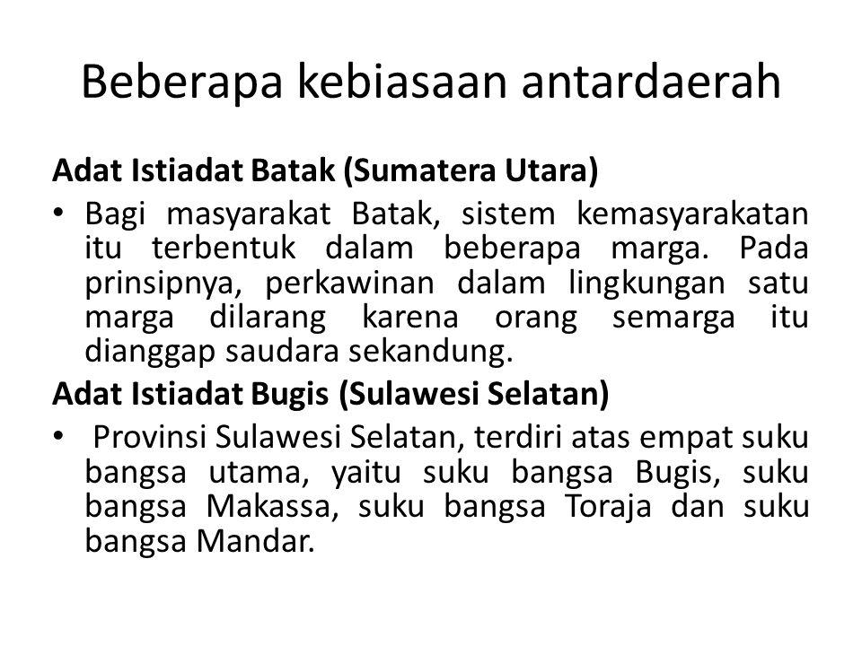 Beberapa kebiasaan antardaerah Adat Istiadat Batak (Sumatera Utara) Bagi masyarakat Batak, sistem kemasyarakatan itu terbentuk dalam beberapa marga. P