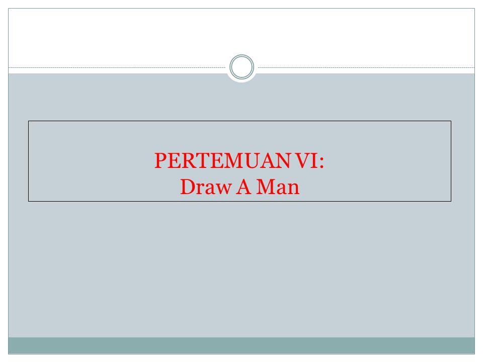 PERTEMUAN VI: Draw A Man
