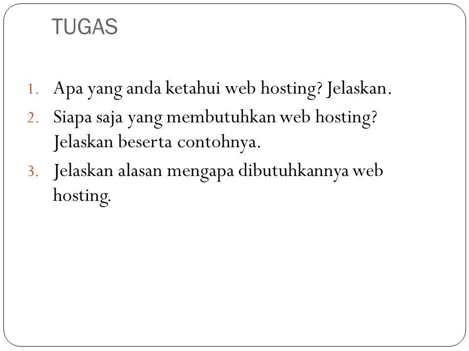 TUGAS 1. Apa yang anda ketahui web hosting? Jelaskan. 2. Siapa saja yang membutuhkan web hosting? Jelaskan beserta contohnya. 3. Jelaskan alasan menga