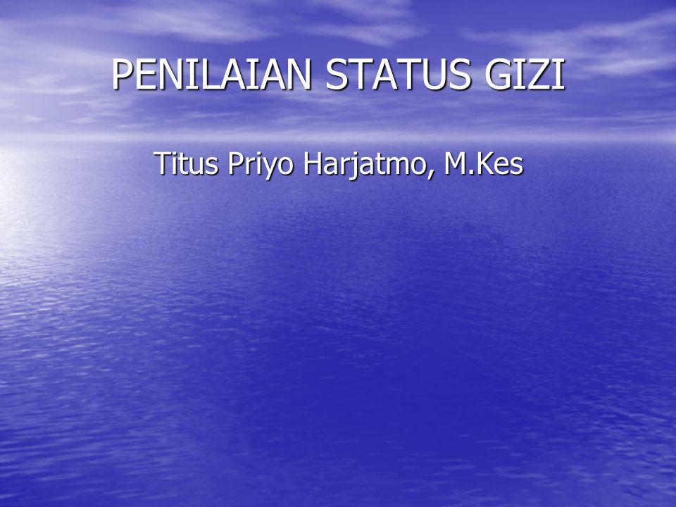 PENILAIAN STATUS GIZI Titus Priyo Harjatmo, M.Kes