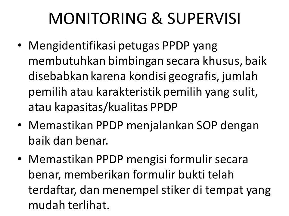 MONITORING & SUPERVISI Mengidentifikasi petugas PPDP yang membutuhkan bimbingan secara khusus, baik disebabkan karena kondisi geografis, jumlah pemili