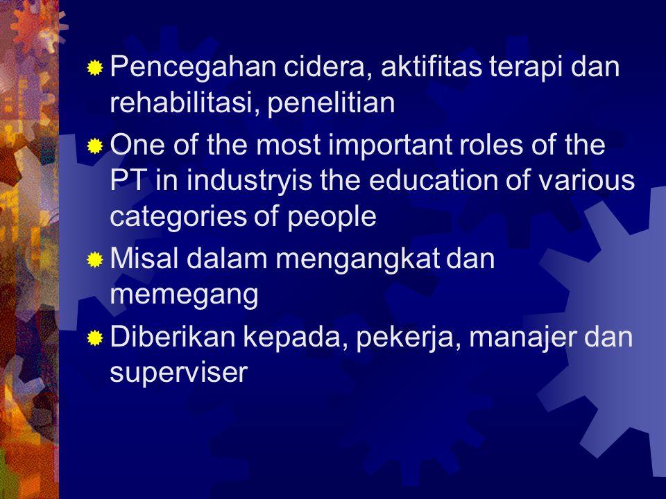 Pencegahan cidera, aktifitas terapi dan rehabilitasi, penelitian  One of the most important roles of the PT in industryis the education of various