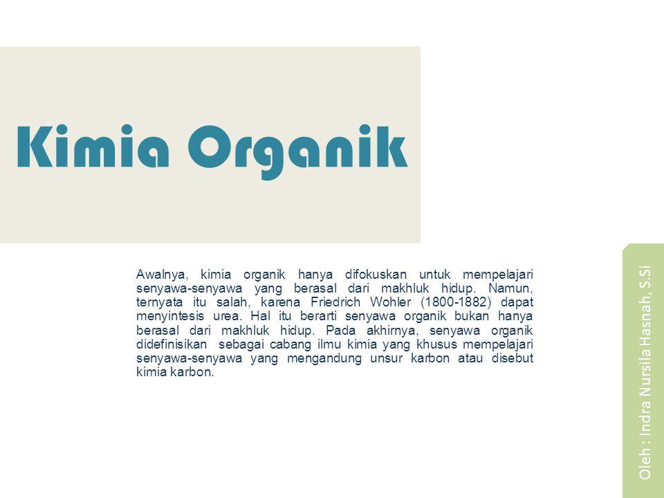 Kimia Organik Awalnya, kimia organik hanya difokuskan untuk mempelajari senyawa-senyawa yang berasal dari makhluk hidup.
