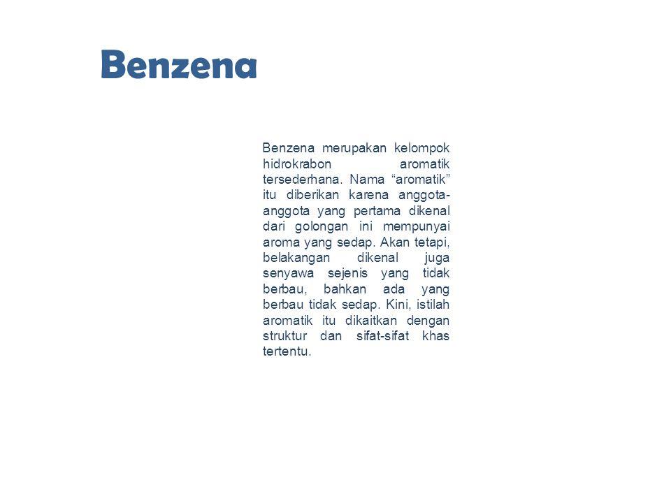 """Benzena Benzena merupakan kelompok hidrokrabon aromatik tersederhana. Nama """"aromatik"""" itu diberikan karena anggota- anggota yang pertama dikenal dari"""