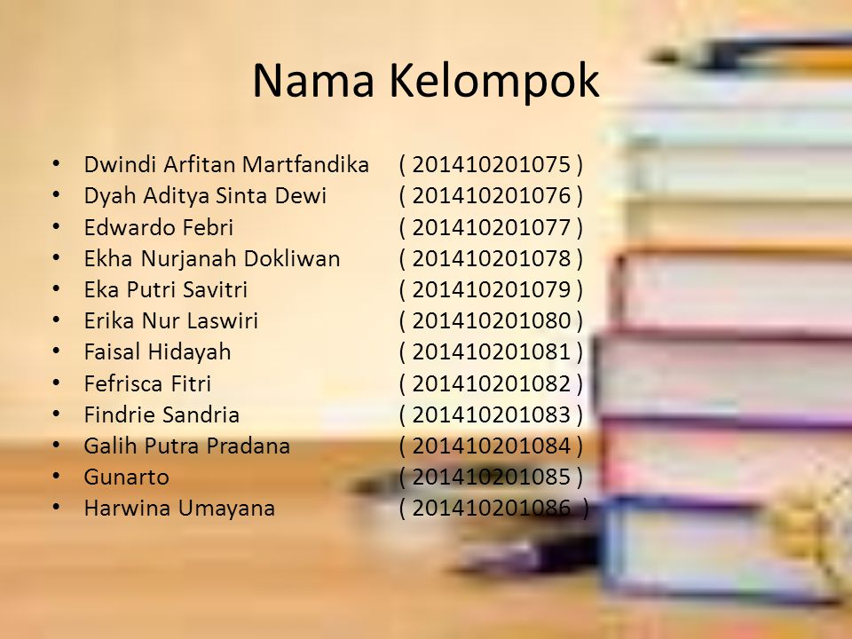 Nama Kelompok Dwindi Arfitan Martfandika ( 201410201075 ) Dyah Aditya Sinta Dewi ( 201410201076 ) Edwardo Febri ( 201410201077 ) Ekha Nurjanah Dokliwa