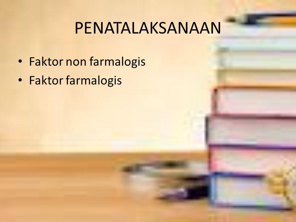PENATALAKSANAAN Faktor non farmalogis Faktor farmalogis