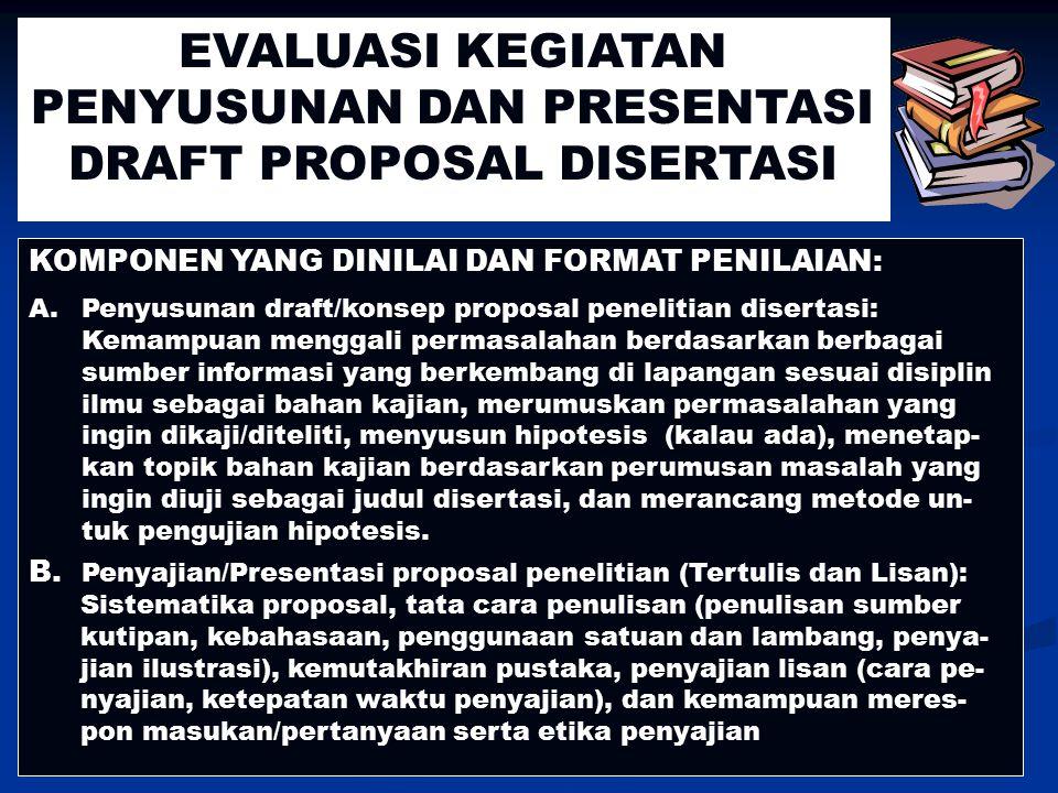 EVALUASI KEGIATAN PENYUSUNAN DAN PRESENTASI DRAFT PROPOSAL DISERTASI KOMPONEN YANG DINILAI DAN FORMAT PENILAIAN: A.Penyusunan draft/konsep proposal pe