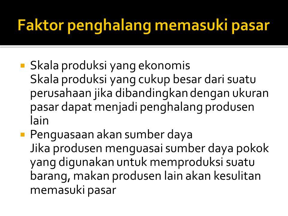  Skala produksi yang ekonomis Skala produksi yang cukup besar dari suatu perusahaan jika dibandingkan dengan ukuran pasar dapat menjadi penghalang pr