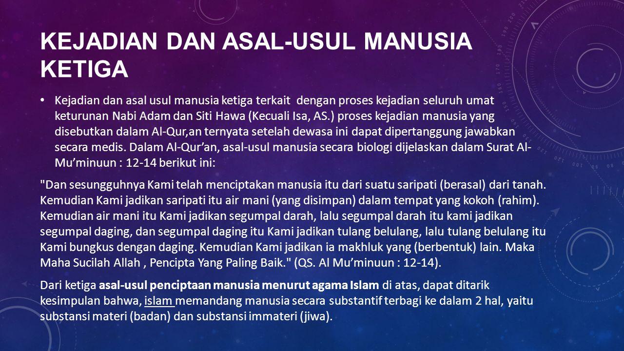 KEJADIAN DAN ASAL-USUL MANUSIA KETIGA Kejadian dan asal usul manusia ketiga terkait dengan proses kejadian seluruh umat keturunan Nabi Adam dan Siti H