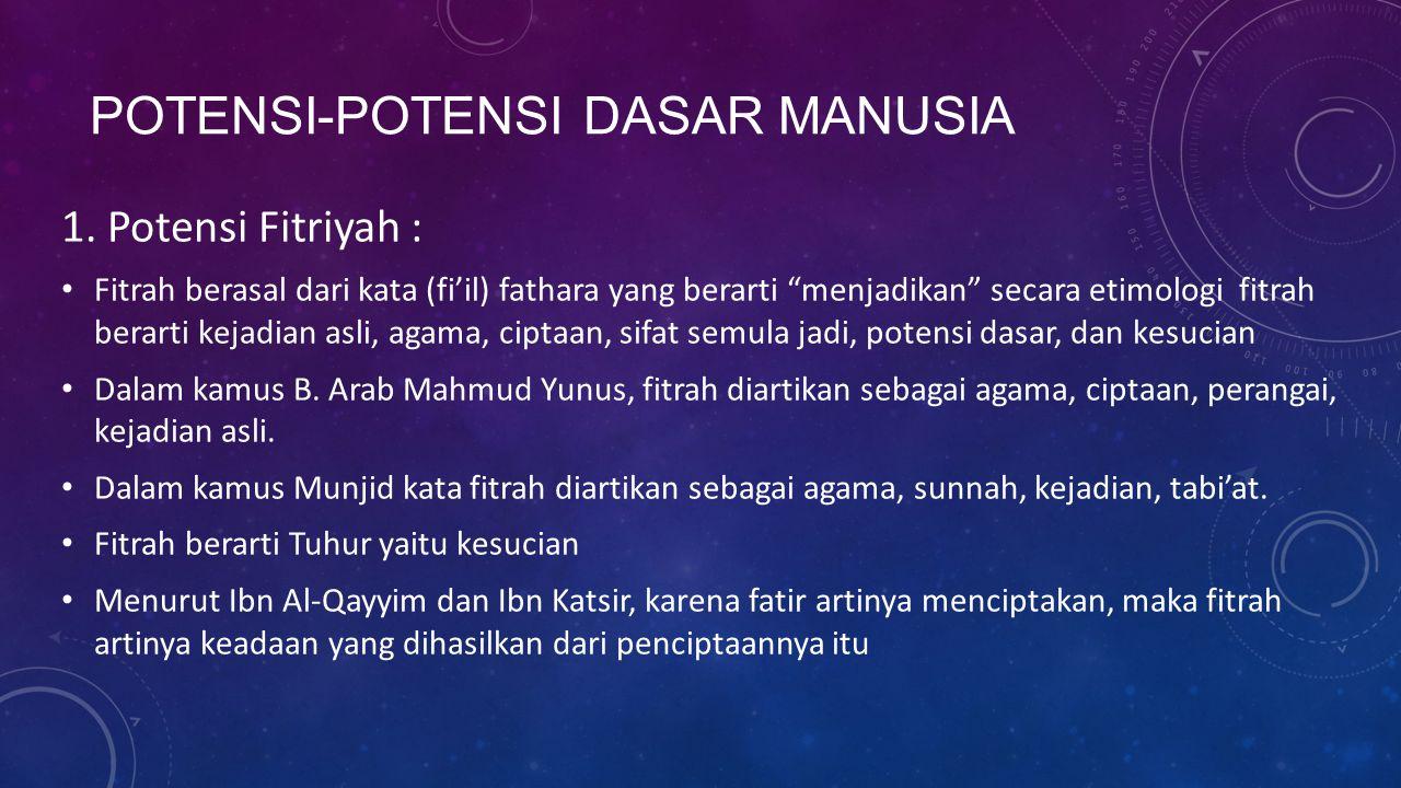 """POTENSI-POTENSI DASAR MANUSIA 1. Potensi Fitriyah : Fitrah berasal dari kata (fi'il) fathara yang berarti """"menjadikan"""" secara etimologi fitrah berarti"""