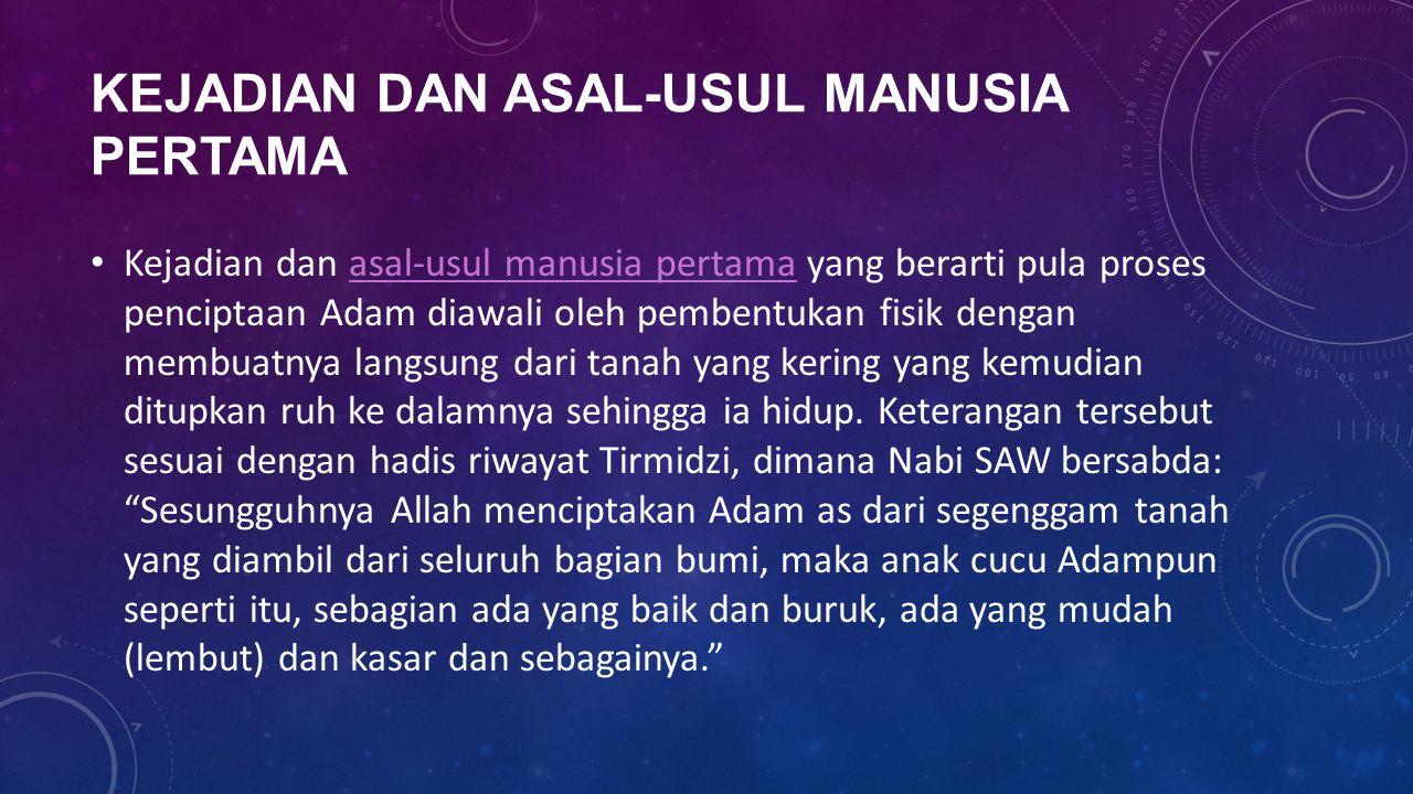 KEJADIAN DAN ASAL-USUL MANUSIA PERTAMA Kejadian dan asal-usul manusia pertama yang berarti pula proses penciptaan Adam diawali oleh pembentukan fisik