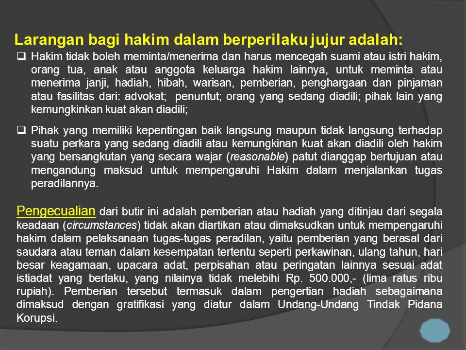 Hakim tidak boleh meminta/menerima dan harus mencegah suami atau istri hakim, orang tua, anak atau anggota keluarga hakim lainnya, untuk meminta ata