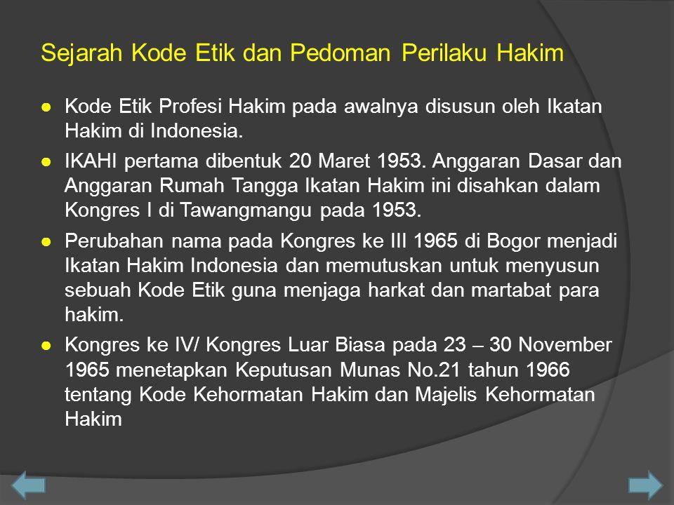 ●Kode Etik Profesi Hakim pada awalnya disusun oleh Ikatan Hakim di Indonesia. ●IKAHI pertama dibentuk 20 Maret 1953. Anggaran Dasar dan Anggaran Rumah