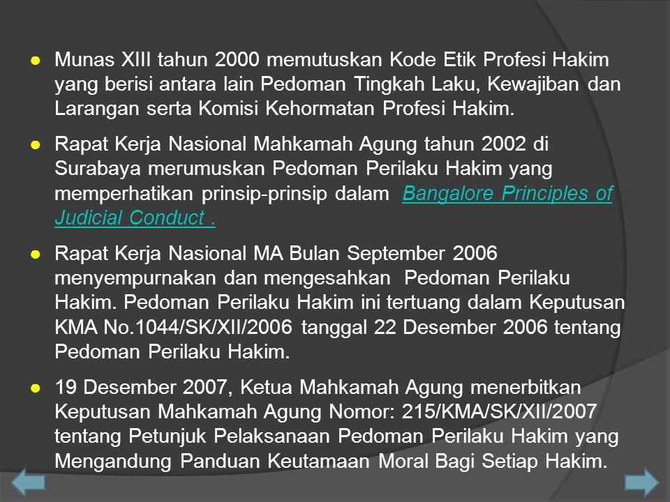●Munas XIII tahun 2000 memutuskan Kode Etik Profesi Hakim yang berisi antara lain Pedoman Tingkah Laku, Kewajiban dan Larangan serta Komisi Kehormatan