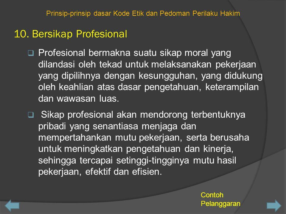 10. Bersikap Profesional  Profesional bermakna suatu sikap moral yang dilandasi oleh tekad untuk melaksanakan pekerjaan yang dipilihnya dengan kesung