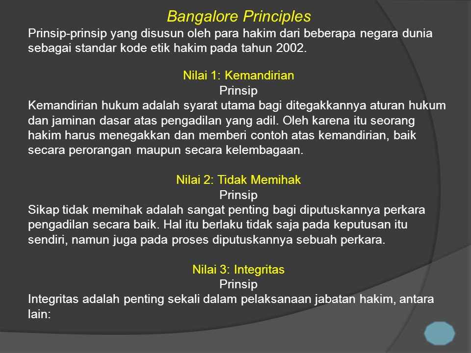 Bangalore Principles Prinsip-prinsip yang disusun oleh para hakim dari beberapa negara dunia sebagai standar kode etik hakim pada tahun 2002. Nilai 1: