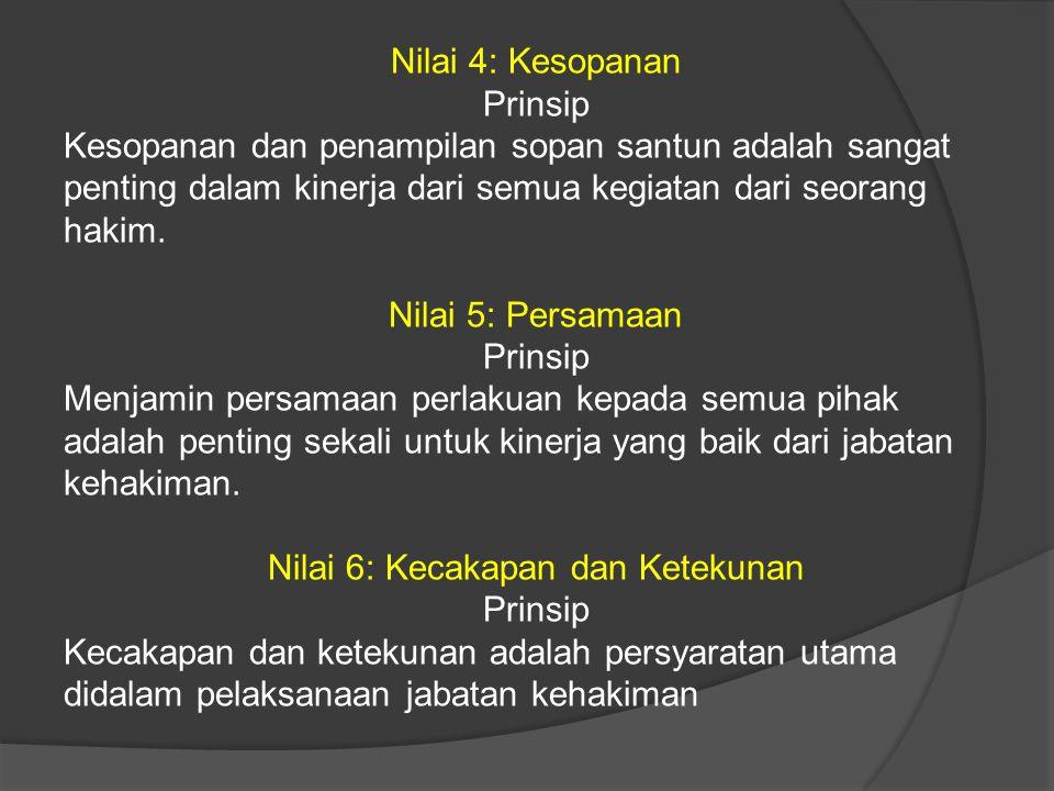 Nilai 4: Kesopanan Prinsip Kesopanan dan penampilan sopan santun adalah sangat penting dalam kinerja dari semua kegiatan dari seorang hakim. Nilai 5: