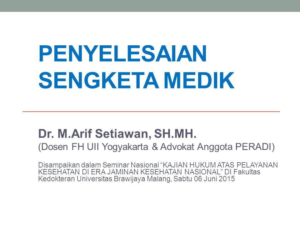 PENYELESAIAN SENGKETA MEDIK Dr.M.Arif Setiawan, SH.MH.