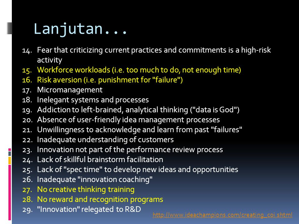 Lanjutan... 14.Fear that criticizing current practices and commitments is a high-risk activity 15.Workforce workloads (i.e. too much to do, not enough