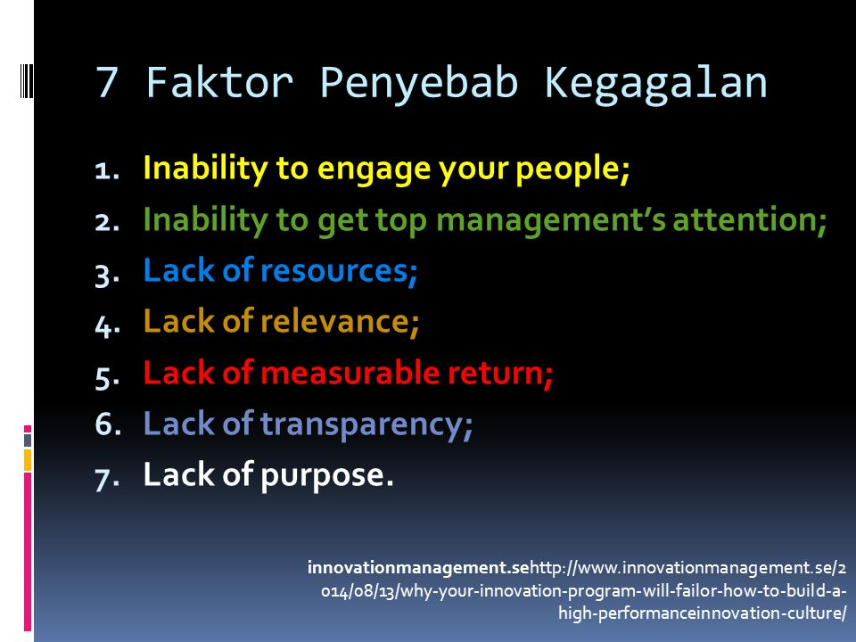 7 Faktor Penyebab Kegagalan 1. Inability to engage your people; 2. Inability to get top management's attention; 3. Lack of resources; 4. Lack of relev
