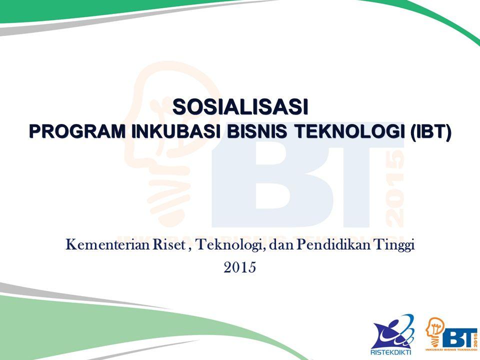 SOSIALISASI PROGRAM INKUBASI BISNIS TEKNOLOGI (IBT) Kementerian Riset, Teknologi, dan Pendidikan Tinggi 2015