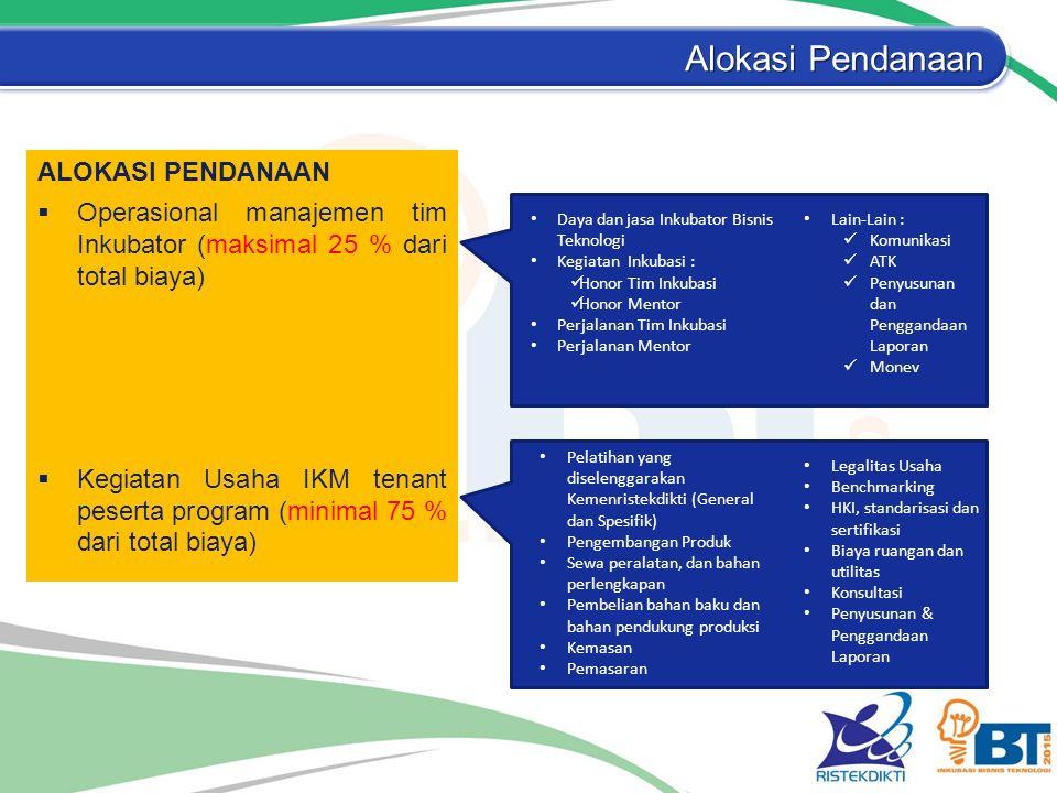 Alokasi Pendanaan ALOKASI PENDANAAN  Operasional manajemen tim Inkubator (maksimal 25 % dari total biaya)  Kegiatan Usaha IKM tenant peserta program