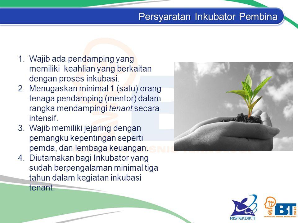 Persyaratan Inkubator Pembina 1.Wajib ada pendamping yang memiliki keahlian yang berkaitan dengan proses inkubasi. 2.Menugaskan minimal 1 (satu) orang