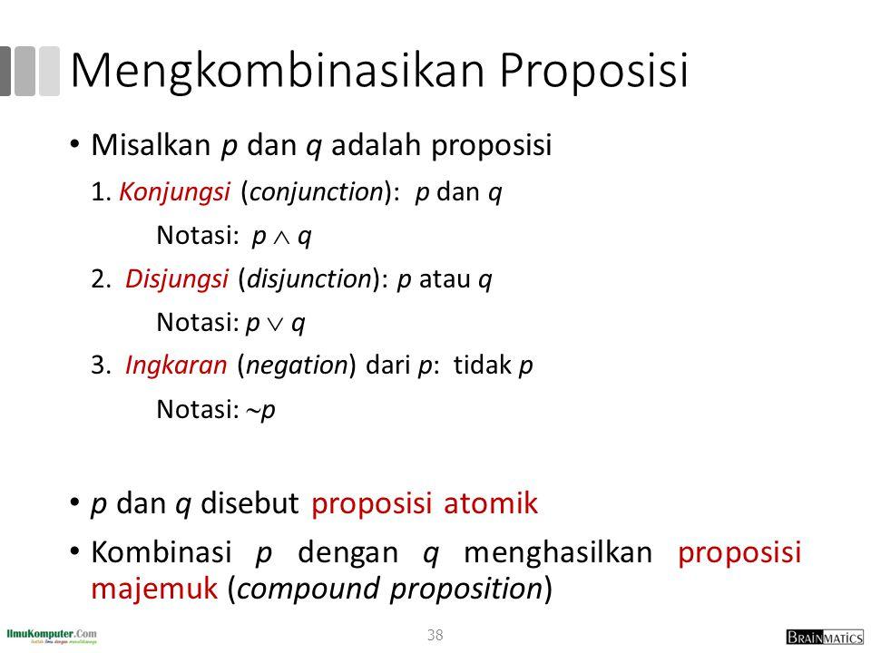 Mengkombinasikan Proposisi Misalkan p dan q adalah proposisi 1.