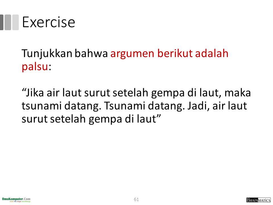 Exercise Tunjukkan bahwa argumen berikut adalah palsu: Jika air laut surut setelah gempa di laut, maka tsunami datang.