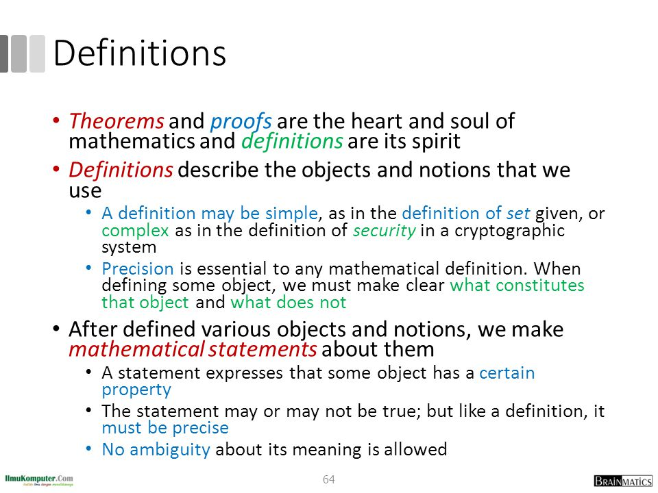 Definitions Theorems and proofs are the heart and soul of mathematics and definitions are its spirit Definitions describe the objects and notions that