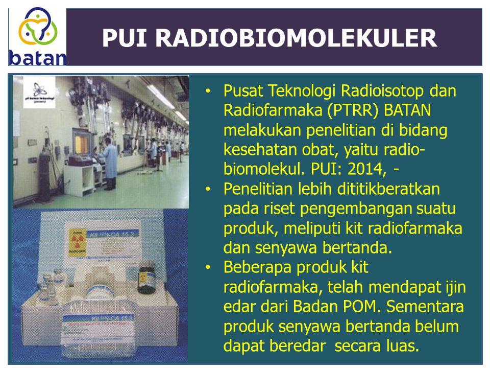PUI RADIOBIOMOLEKULER Pusat Teknologi Radioisotop dan Radiofarmaka (PTRR) BATAN melakukan penelitian di bidang kesehatan obat, yaitu radio- biomolekul