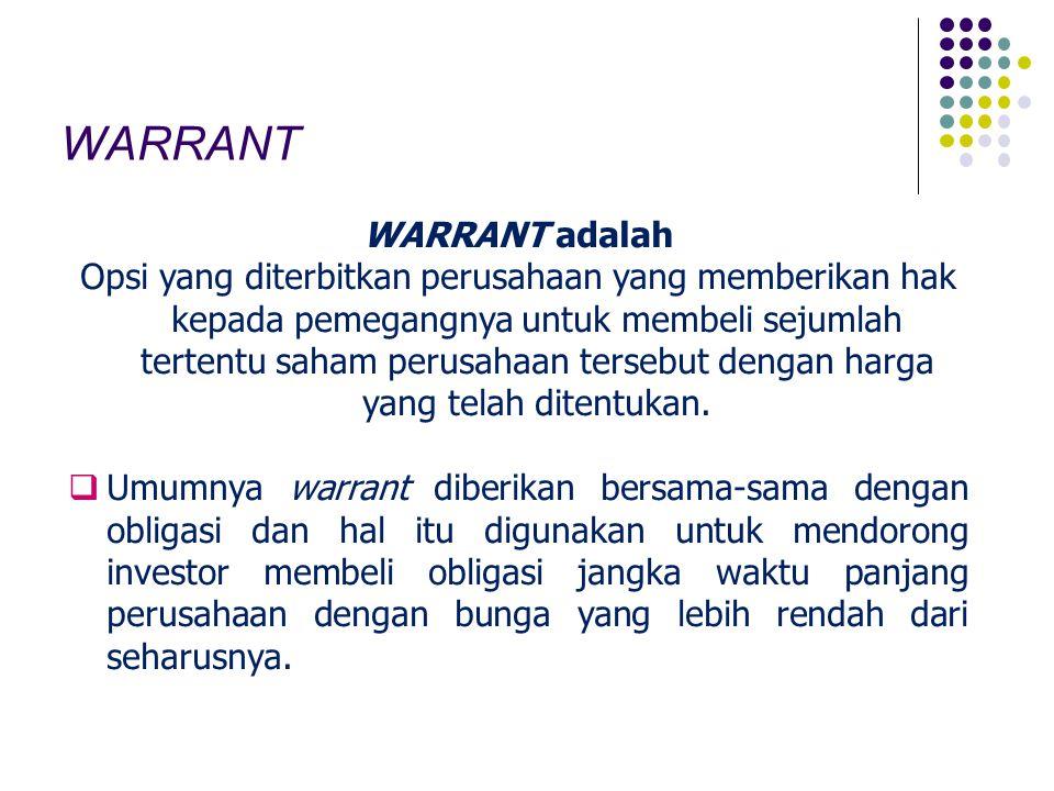 WARRANT WARRANT adalah Opsi yang diterbitkan perusahaan yang memberikan hak kepada pemegangnya untuk membeli sejumlah tertentu saham perusahaan tersebut dengan harga yang telah ditentukan.
